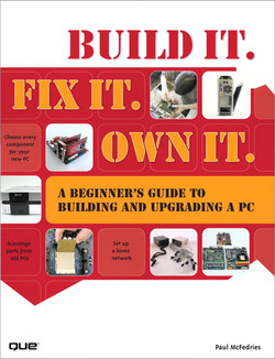 Build It. Fix It. Own It.: A Beginner's Guide to Building and Upgrading a PC