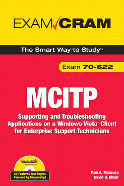 MCITP 70-622 Exam Cram: Supporting and Troubleshooting Applications on a Windows Vista® Client for Enterprise Support Technicians