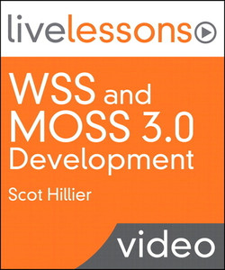 WSS and MOSS 3.0 Development (Video Training): 10 Solutions Every SharePoint Developer Should Know How to Create
