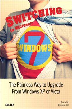 Switching to Microsoft® Windows 7: The Painless Way to Upgrade from Windows XP or Vista