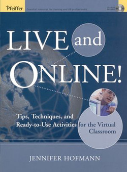 Live and Online!: Tips, Techniques, and Ready-to-Use Activities for the Virtual Classroom
