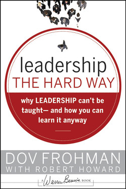 Leadership the Hard Way: Why Leadership Can't be Taught– and How You Can Learn it Anyway