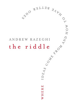The Riddle: Where Ideas Come From and How to Have Better Ones
