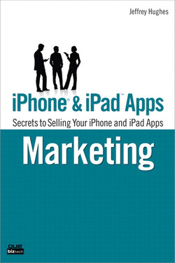 iPhone® and iPad™ Apps Marketing: Secrets to Selling Your iPhone and iPad Apps