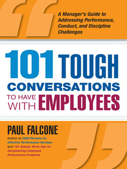 101 Tough Conversations to Have with Employees: A Manager's Guide to Addressing Performance, Conduct, and Discipline Challenges