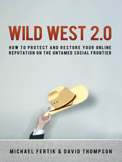 Wild West 2.0: How to Protect and Restore Your Online Reputation on the Untamed Social Frontier