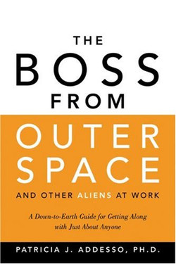 The Boss from Outer Space and Other Aliens at Work: A Down-to-Earth Guide for Getting Along with Just About Anyone