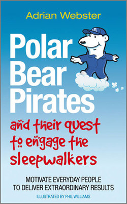 Polar Bear Pirates and their quest to engage the sleepwalkers: Motivate Everyday People To Deliver Extraordinary Results Illustrations by Phil Williams