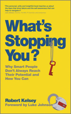What's Stopping You?: Why Smart People Don't Always Reach Their Potential, and How You Can