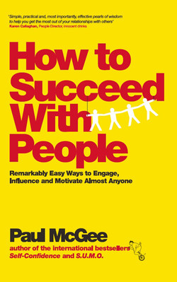 How to Succeed with People: Remarkably easy ways to engage, influence and motivate almost anyone