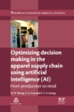 Optimizing Decision Making in the Apparel Supply Chain Using Artificial Intelligence (AI)