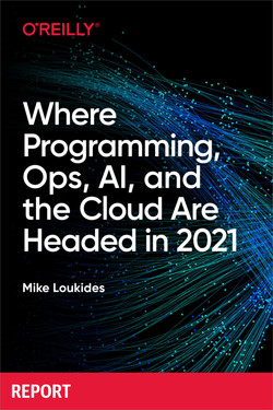 Where Programming, Ops, AI, and the Cloud Are Headed in 2021