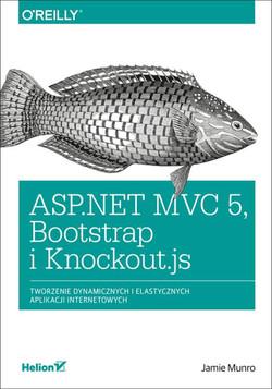 ASP -- NET MVC 5, Bootstrap i Knockout.js. Tworzenie dynamicznych i elastycznych aplikacji internetowych