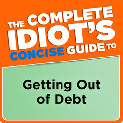 The Complete Idiot's Concise Guide to Getting Out of Debt