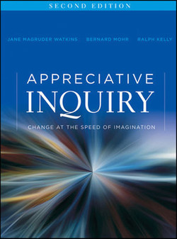 APPRECIATIVE INQUIRY: Change at the Speed of Imagination, SECOND EDITION