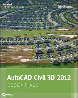 AutoCAD® Civil 3D® 2012 Essentials: Autodesk® Official Training Guide: Essential