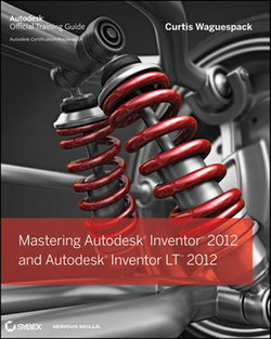 Mastering Autodesk® Inventor® 2012 and Autodesk® Inventor LT™ 2012