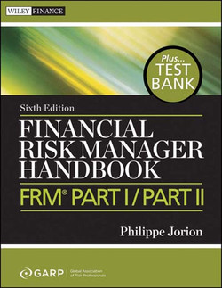 Financial Risk Manager Handbook + Test Bank: FRM Part I / Part II, 6th Edition