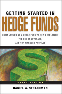 Getting Started in Hedge Funds: From Launching a Hedge Fund to New Regulation, the Use of Leverage, and Top Manager Profiles, Third Edition
