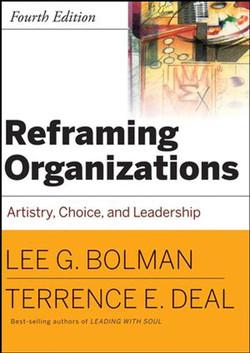 Reframing Organizations: Artistry, Choice, and Leadership, Fourth Edition