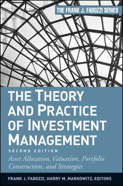 The Theory and Practice of Investment Management: Asset Allocation, Valuation, Portfolio Construction, and Strategies, Second Edition