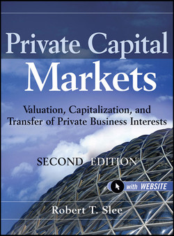 Private Capital Markets: Valuation, Capitalization, and Transfer of Private Business Interests + Website, 2nd Edition