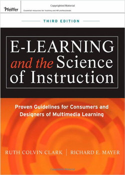 e-Learning and the Science of Instruction: Proven Guidelines for Consumers and Designers of Multimedia Learning, Third Edition