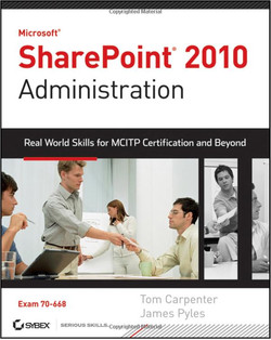 Microsoft® SharePoint® 2010 Administration: Real-World Skills for MCITP Certification and Beyond