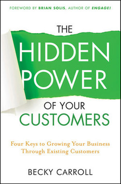 The Hidden Power of Your Customers: Four Keys to Growing Your Business Through Existing Customers