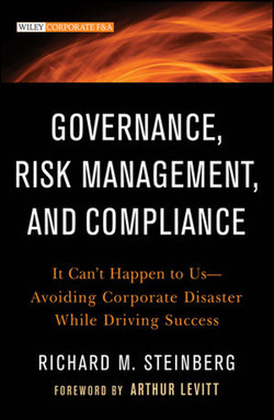 Governance, Risk Management, and Compliance: It Can't Happen to Us—Avoiding Corporate Disaster While Driving Success