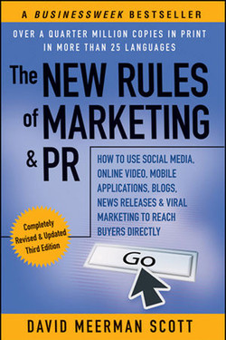 The New Rules of Marketing & PR: How to Use Social Media, Online Video, Mobile Applications, Blogs, News Releases, & Viral Marketing to Reach Buyers Directly, 3rd Edition
