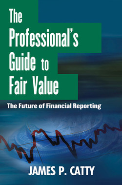 The Professional's Guide to Fair Value: The Future of Financial Reporting