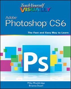 Teach Yourself VISUALLY Adobe Photoshop CS6