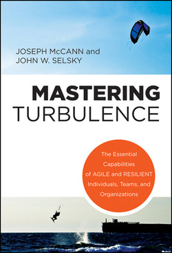 Mastering Turbulence: The Essential Capabilities of Agile and Resilient Individuals, Teams and Organizations