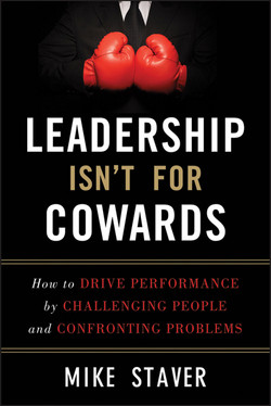 Leadership Isn't For Cowards: How to Drive Performance by Challenging People and Confronting Problems