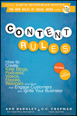 Content Rules: How to Create Killer Blogs, Podcasts, Videos, Ebooks, Webinars (and More) That Engage Customers and Ignite Your Business
