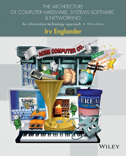 The Architecture of Computer Hardware, Systems Software, & Networking: An Information Technology Approach, 5th Edition