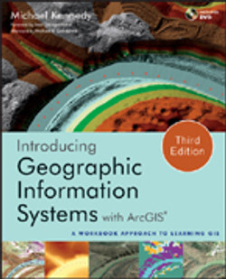 Introducing Geographic Information Systems with ArcGIS: A Workbook Approach to Learning GIS, 3rd Edition