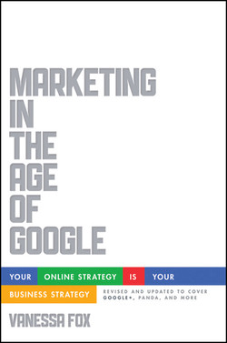 Marketing in the Age of Google: Your Online Strategy IS Your Business Strategy, Revised and Updated