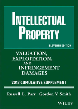 Intellectual Property: Valuation, Exploitation and Infringement Damages 2013 Cumulative Supplement, 11th Edition