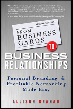 From Business Cards to Business Relationships: Personal Branding and Profitable Networking Made Easy, 2nd Edition