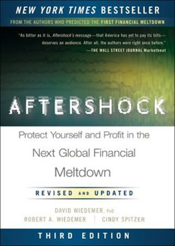 Aftershock: Protect Yourself and Profit in the Next Global Financial Meltdown, 3rd Edition