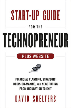 Start-Up Guide for the Technopreneur: Financial Planning, Decision Making and Negotiating from Incubation to Exit, + Website
