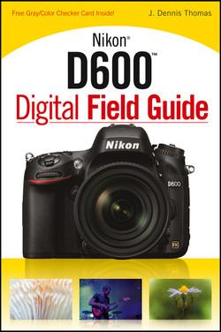 Nikon D600 Digital Field Guide