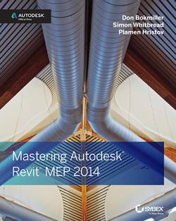 Mastering Autodesk Revit MEP 2014: Autodesk Official Press