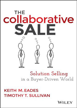 The Collaborative Sale: Solution Selling in a Buyer Driven World