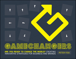 Gamechangers: Creating Innovative Strategies for Business and Brands; Lessons in Innovation from Those Winning the Game