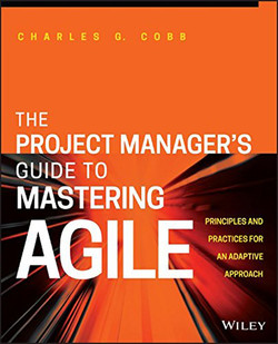 The Project Manager's Guide to Mastering Agile: Principles and Practices for an Adaptive Approach