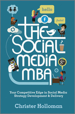 The social media MBA: Your Competitive Edge in Social Media Strategy Development & Delivery