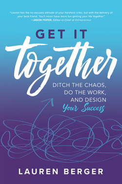 Get It Together: Ditch the Chaos, Do the Work, and Design your Success